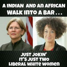 An Indian and an African walk into a bar - Just Jokin its just two Liberal White Women Liberal Hypocrisy, Liberal Logic, Political Ideology, Political Quotes, Political Satire, Socialism, Chuck Norris, Out Of Touch, Jokes