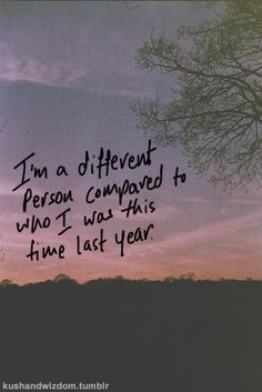 I'm a different person compared to who I was this time year. #quotes
