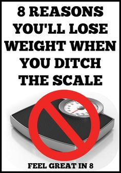 8 Reasons You'll Lose Weight When You Ditch The Scale | Feel Great in 8