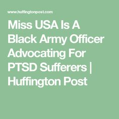 Miss USA Is A Black Army Officer Advocating For PTSD Sufferers | Huffington Post
