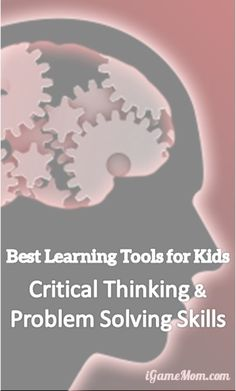 Best Learning Tools for Kids – Critical Thinking Skills and Problem Solving Skills