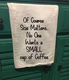 Of Course Size Matters.No One Wants a Small Cup of Coffee kitchen tea towel White flour sack kitchen tea towel with black vinyl lettering. *Please note, this towel is meant t Dish Towels, Hand Towels, Tea Towels, Dish Towel Crafts, Coffee Love, Coffee Cups, Coffee Beans, Coffee Corner, Coffee Maker