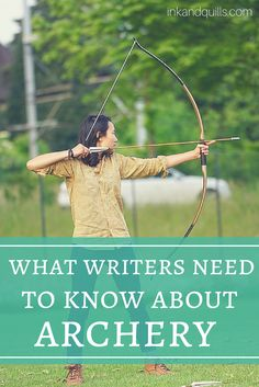 Everything writers need to know about archery for their story, plus links to additional sources for your research! http://inkandquills.com/2015/06/19/what-writers-need-to-know-about-archery/