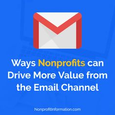 Email fundraising - Ways Nonprofits can Drive More Value from the Email Channel / Nonprofit Email