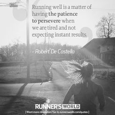 Running well is a matter of having the patience to persevere...