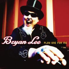 The Best Blues-Rock Albums of 2013: Bryan Lee – 'Play One For Me' (Severn Records)