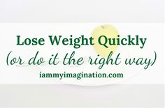 "How do you lose weight the ""right way?"" Is it better to try to do it quickly, or for long lasting results? iammyimagination.com via @fitnessprodee"