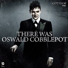 There was Oswald Cobblepot