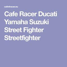 Cafe Racer Ducati Yamaha Suzuki Street Fighter Streetfighter