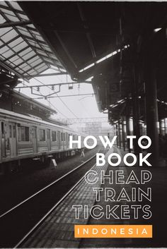 How to book cheap train tickets in Indonesia - the Hidden Hipsters Buy Tickets Online, Tourist Information, Hipsters, Travel Agency, Travel Pictures, Tourism, Community, Group, Hipster