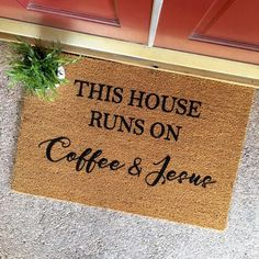 "the ""coffee and Jesus"" doormat - cute doormat - welcome mat - new home - this house runs on coffee and Jesus"