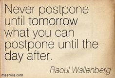 This quote represents Raoul Wallenberg because of his personality. He was always trying to help people no matter if it cost him his life.