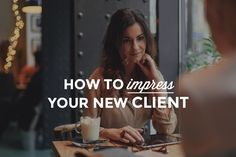 9 Ways to Make a GREAT Impression at Your First Client Meeting