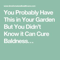 You Probably Have This in Your Garden But You Didn't Know it Can Cure Baldness…
