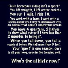 My friends tell me that horseriding isnt a sport. They play soccer. This was my response.