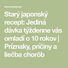 Starý japonský recept: Jediná dávka týždenne vás omladí o 10 rokov | Príznaky, príčiny a liečba chorôb Nordic Interior, Good Advice, Healthy Drinks, Detox, Health Fitness, Hair Beauty, Healing, Makeup, Face