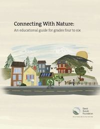 David Suzuki & Nipissing University create an educational booklet (download) for grades 4-6 and have resources on how to connect with nature.