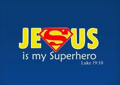 """Jesus is my Superhero : Luke ~ God is Heart. Also at summer celebration there was this song that said """"Jesus ur my superhero"""" and it's exactly like this Jean 3 16, You Are My Superhero, Superhero Superman, Superhero Party, Superhero Preschool, Real Superman, Superhero Ideas, Superman Shirt, Superhero Classroom"""