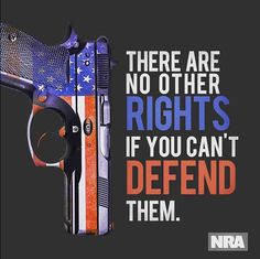 Protect your 2nd Amendment Right to Bear Arms so you can protect your other rights. NRA