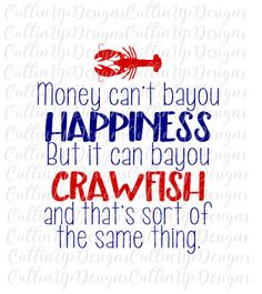 Money Can't Bayou Happiness but it can bayou Crawfish SVG Cutting File for Cricut or Cameo (Designer Edition required) Great for Shirts! by CuttinUpGifts on Etsy