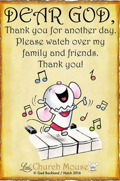 ♡✞♡ Dear God, Thank you for another day. Please watch over my family and friends.Little Church Mouse ~ 19 November 2016 ♡✞♡ Faith Prayer, God Prayer, Prayer Quotes, Faith In God, Faith Quotes, Life Quotes, Christian Faith, Christian Quotes, Inspirational Prayers