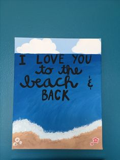 I love you to the beach & back canvas   diy canvas, painted canvas, beach canvas, beach painting