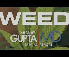 WEED – A CNN Special Report by Dr. Sanjay Gupta