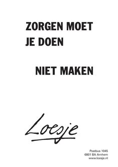 Quotes about life, love and lost : zorgen moet je doen niet maken - Loesje - Quotes Boxes The Words, More Than Words, Cool Words, Best Quotes, Funny Quotes, Words Quotes, Sayings, Motivational Quotes, Inspirational Quotes