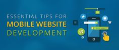 3 Essential Tips for Mobile Website Development