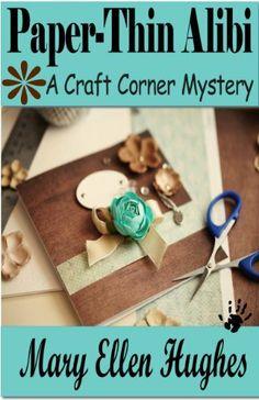 Paper-Thin Alibi (Craft Corner Mysteries) by Mary Ellen Hughes, http://www.amazon.com/dp/B00BV8E9ZM/ref=cm_sw_r_pi_dp_Humtrb1TNKMEC