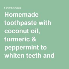 Homemade toothpaste with coconut oil, turmeric & peppermint to whiten teeth and reverse gum disease