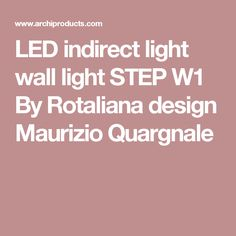 LED indirect light wall light STEP W1 By Rotaliana design Maurizio Quargnale