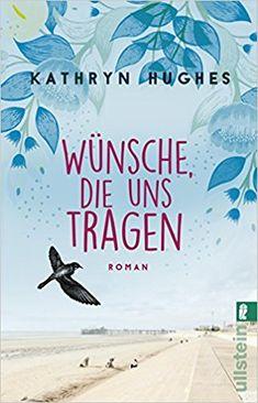 Wünsche, die uns tragen: Amazon.de: Kathryn Hughes, Uta Hege: Bücher