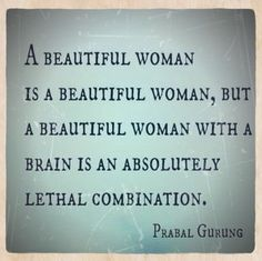 A beautiful woman is a beautiful woman, but a beautiful woman with a brain is an absolutely lethal combination. I do love me some Prabal Gurung. Famous Quotes, Best Quotes, Love Quotes, Funny Quotes, The Words, Beautiful Women Quotes, Motivational Quotes, Inspirational Quotes, Uplifting Quotes