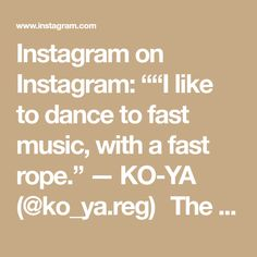 """Instagram on Instagram: """"""""I like to dance to fast music, with a fast rope."""" — KO-YA (@ko_ya.reg)   The three-time double Dutch world champion and leader of the…"""" I Like To Dance, Like Instagram, Kos, Like Me, Dutch, Champion, Adventure, World, Music"""