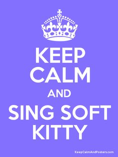 Keep Calm and SING SOFT KITTY Poster