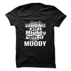 13 MOODY May Be Wrong - #cheap gift #bestfriend gift. OBTAIN => https://www.sunfrog.com/Camping/13-MOODY-May-Be-Wrong.html?id=60505