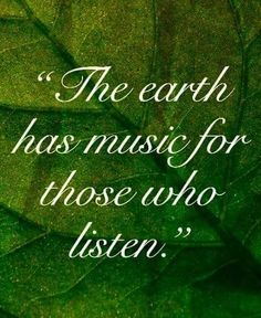 "Green quote about mother earth - ""The earth has song for those who listen"". I think it is true! Mother Nature Quotes, Mother Quotes, Quotes About Nature, Carl Von Linné, Steven Universe, Nature Verte, Citation Nature, Motivation Positive, Green Quotes"