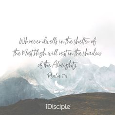 Psalm 91:1 - Whoever dwells in the shelter of the Most High will rest in the shadow of the Almighty.