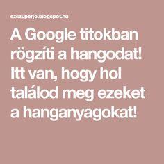 A Google titokban rögzíti a hangodat! Itt van, hogy hol találod meg ezeket a hanganyagokat! Android, Google, Youtube, Windows, Window, Youtube Movies, Ramen