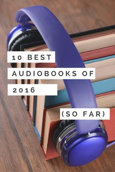 10 of the Best Audiobooks of 2016 So Far