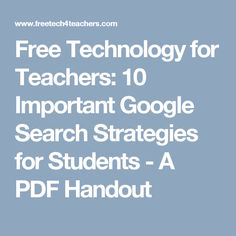 Free Technology for Teachers: 10 Important Google Search Strategies for Students - A PDF Handout