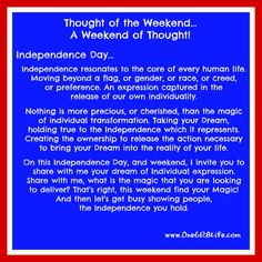 An Independent Thought / An Independent Invite on Independence Day - 2014.  It's #YourOneGR8Life. Independently - Dream it, Create it, Live it! www.OneGR8Life.com