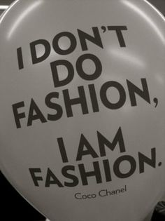 i am fashion. - coco Couldn't have said it better myself