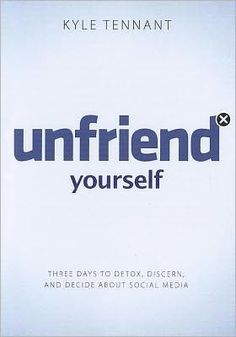 Unfriend+Yourself:+Three+Days+to+Detox,+Discern,+and+Decide+About+Social+Media