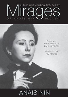 Mirages: The Unexpurgated Diary of Anaïs Nin, 1939–1947 by Anais Nin http://www.amazon.com/dp/080401146X/ref=cm_sw_r_pi_dp_0.L-ub048H9CT