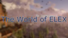 The World of ELEX (Part Three)