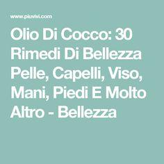 Olio Di Cocco: 30 Rimedi Di Bellezza Pelle, Capelli, Viso, Mani, Piedi E Molto Altro - Bellezza
