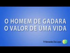 Pr Hernandes Dias Lopes  - O Homem De Gadara,  O Valor  De Uma Vida