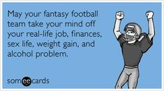 Free and Funny Fantasy Sports Ecard: May your fantasy football team take your mind off your real-life job, finances, sex life, weight gain, and alcohol problem. Create and send your own custom Fantasy Sports ecard. Football Draft Party, But Football, Football Memes, Football Season, Football Shirts, Football Football, Fantasy Football Meme, Fantasy Football League, Daily Fantasy